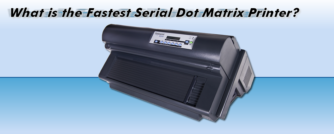 What is the Fastest Dot Matrix Printer?